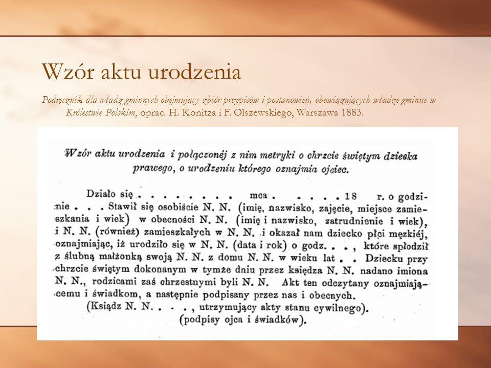 Wzór aktu urodzenia Podręcznik dla władz gminnych obejmujący zbiór przepisów i postanowień, obowiązujących władze gminne w Królestwie Polskim, oprac.