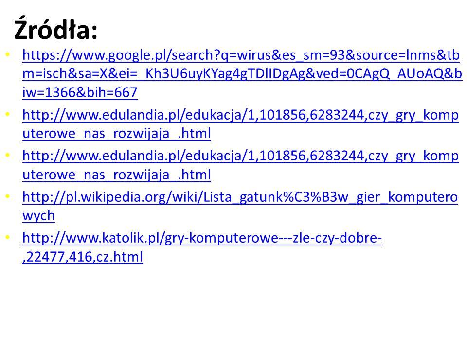Źródła: https://www.google.pl/search?q=wirus&es_sm=93&source=lnms&tb m=isch&sa=X&ei=_Kh3U6uyKYag4gTDlIDgAg&ved=0CAgQ_AUoAQ&b iw=1366&bih=667 https://w
