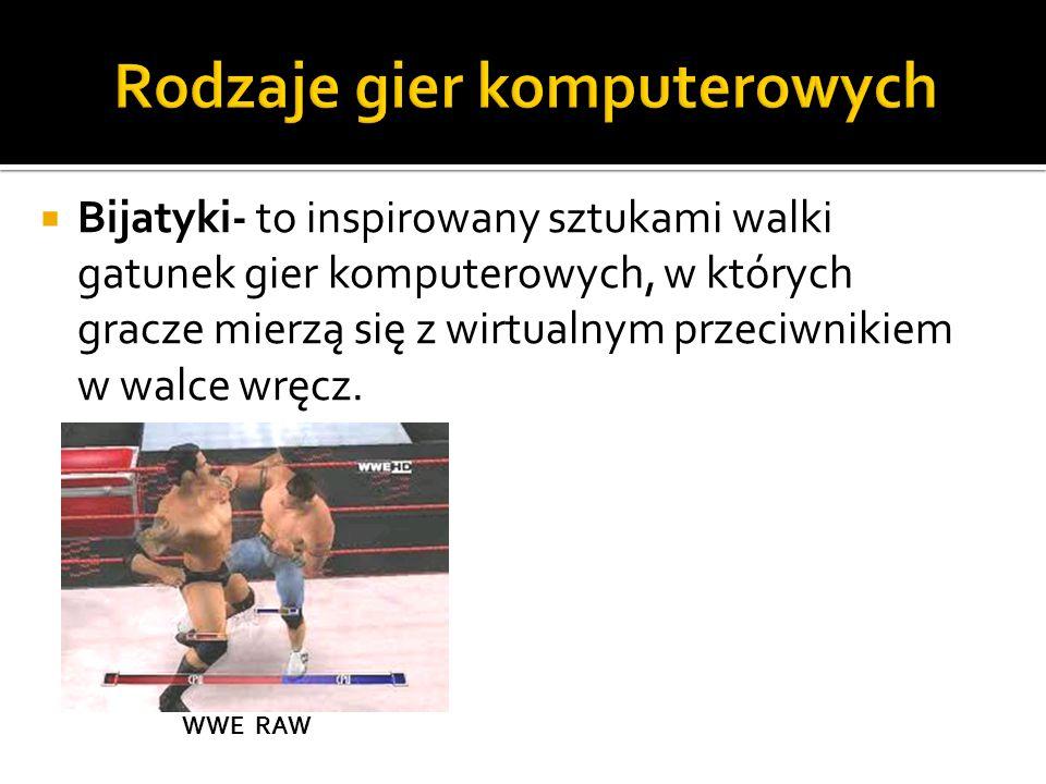  Bijatyki- to inspirowany sztukami walki gatunek gier komputerowych, w których gracze mierzą się z wirtualnym przeciwnikiem w walce wręcz. WWE RAW