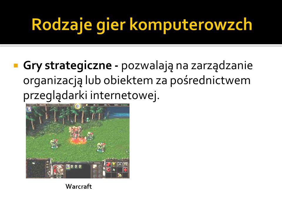  Gry strategiczne - pozwalają na zarządzanie organizacją lub obiektem za pośrednictwem przeglądarki internetowej. Warcraft