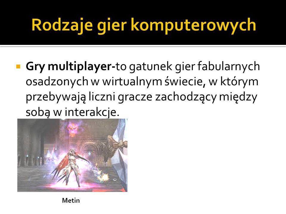 Gry multiplayer-to gatunek gier fabularnych osadzonych w wirtualnym świecie, w którym przebywają liczni gracze zachodzący między sobą w interakcje.