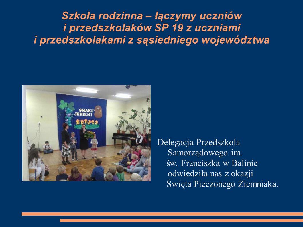 Szkoła rodzinna – łączymy uczniów i przedszkolaków SP 19 z uczniami i przedszkolakami z sąsiedniego województwa Delegacja Przedszkola Samorządowego im