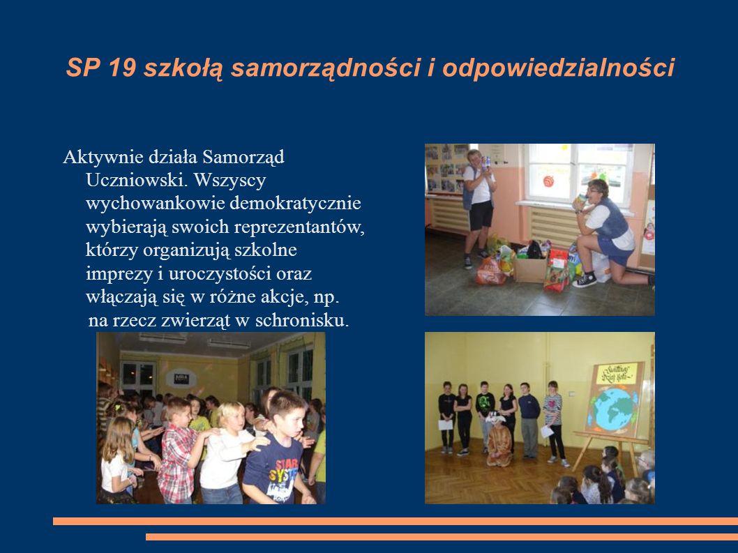 SP 19 szkołą samorządności i odpowiedzialności Aktywnie działa Samorząd Uczniowski. Wszyscy wychowankowie demokratycznie wybierają swoich reprezentant