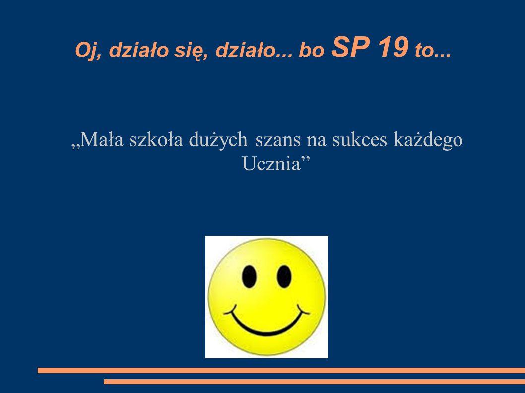 """Oj, działo się, działo... bo SP 19 to... """"Mała szkoła dużych szans na sukces każdego Ucznia"""""""