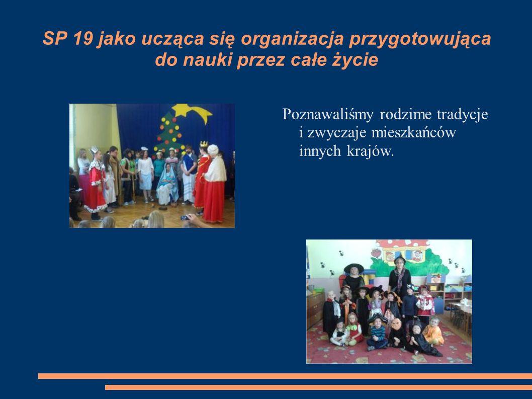 SP 19 jako ucząca się organizacja przygotowująca do nauki przez całe życie Poznawaliśmy rodzime tradycje i zwyczaje mieszkańców innych krajów.