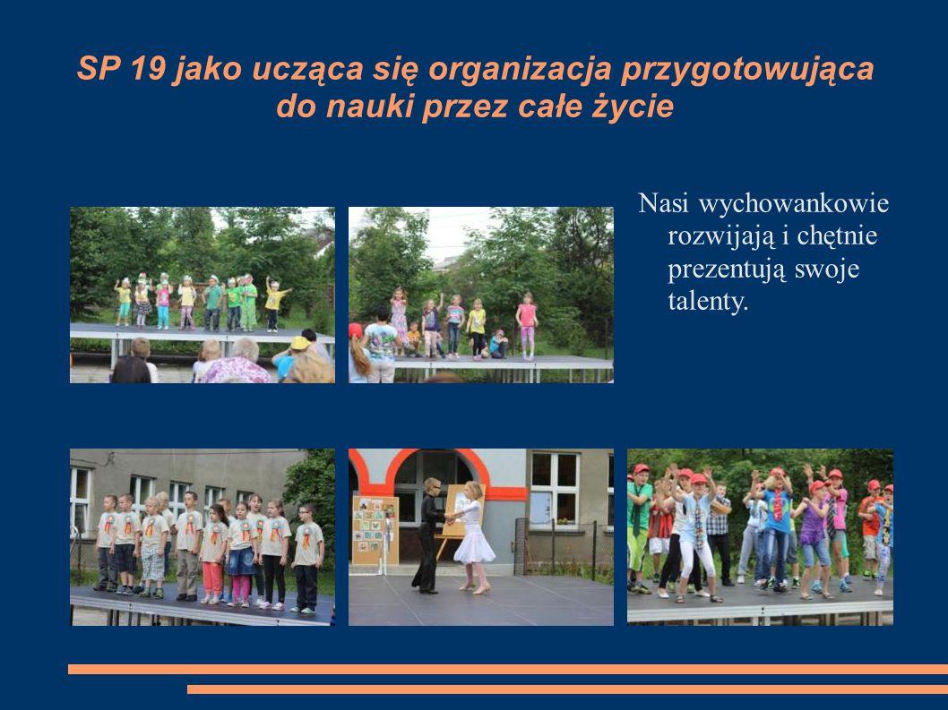 SP 19 jako ucząca się organizacja przygotowująca do nauki przez całe życie Nasi wychowankowie rozwijają i chętnie prezentują swoje talenty.