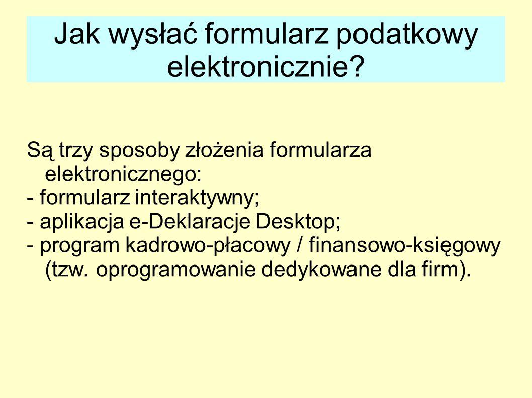 Jak wysłać formularz podatkowy elektronicznie? Są trzy sposoby złożenia formularza elektronicznego: - formularz interaktywny; - aplikacja e-Deklaracje