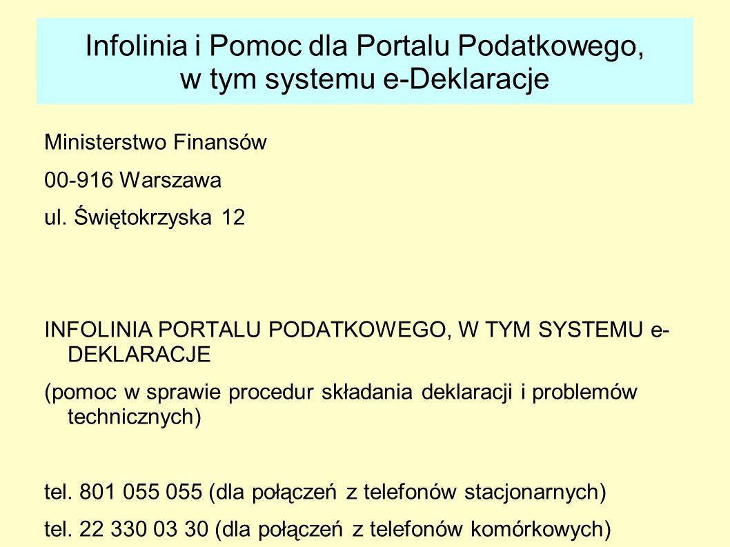 Infolinia i Pomoc dla Portalu Podatkowego, w tym systemu e-Deklaracje Ministerstwo Finansów 00-916 Warszawa ul. Świętokrzyska 12 INFOLINIA PORTALU POD