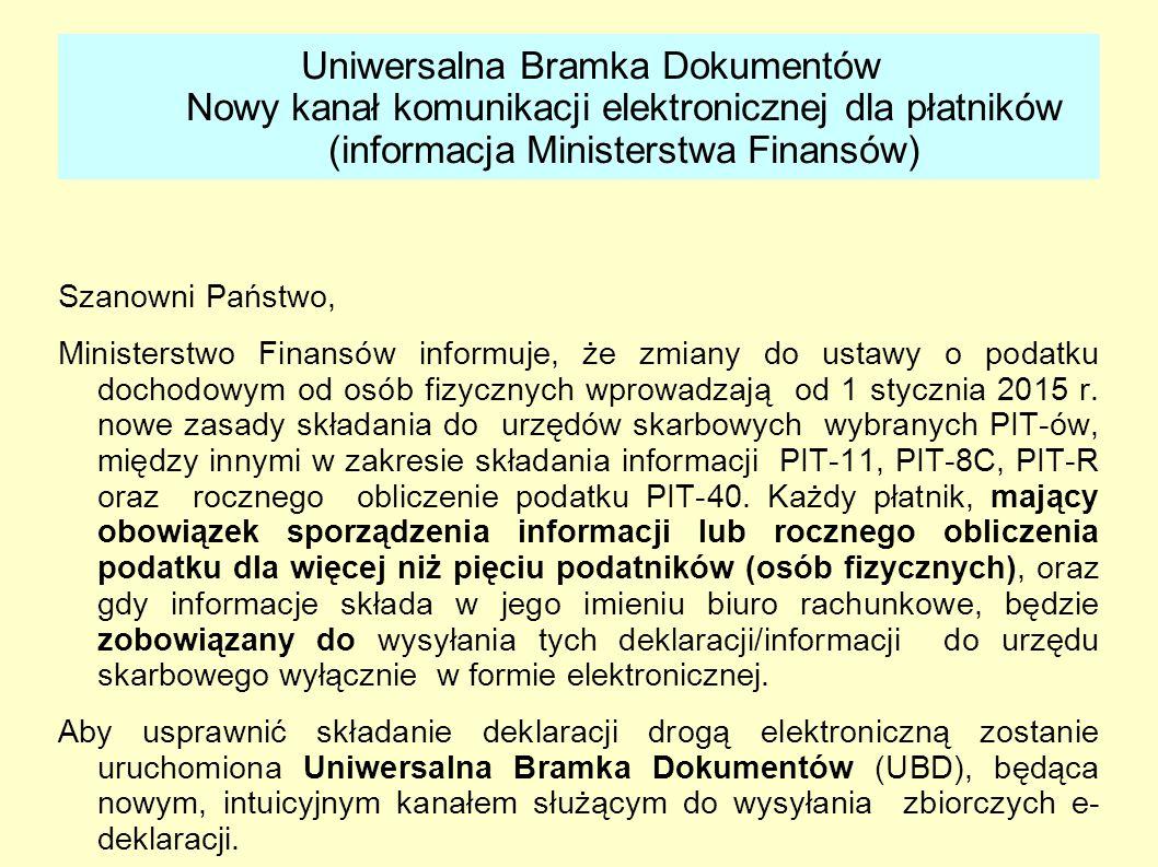 Uniwersalna Bramka Dokumentów Nowy kanał komunikacji elektronicznej dla płatników (informacja Ministerstwa Finansów) Szanowni Państwo, Ministerstwo Fi