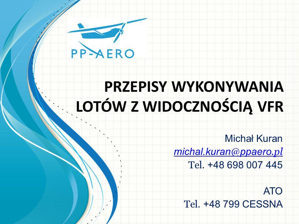 Przepisy wykonywania lotów z widocznością VFR VFR – należy rozumieć przepisy dla lotów z widocznością.