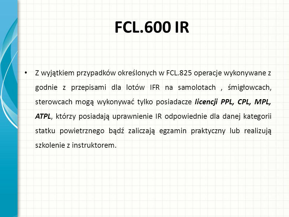 FCL.825 Uprawnienia do wykonywania lotów według wskazań przyrządów na trasie (EIR) Uprawnienia i warunki -Posiadacz uprawnienia EIR może wykonywać loty IFR w dzień w fazie przelotowej na samolocie, dla którego posiada uprawnienia na klasę lub typ.