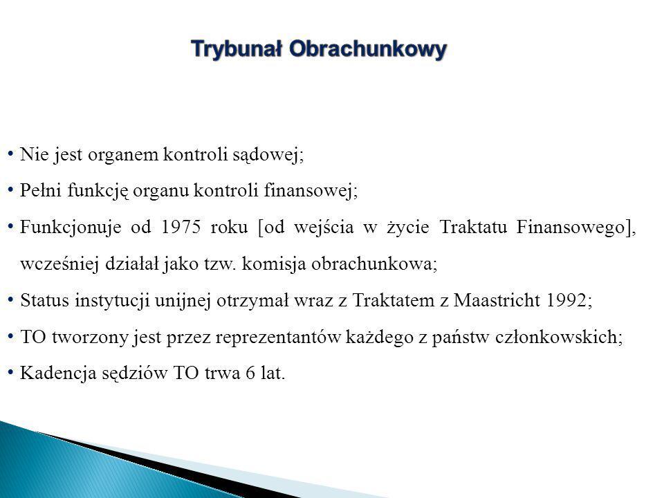 Nie jest organem kontroli sądowej; Pełni funkcję organu kontroli finansowej; Funkcjonuje od 1975 roku [od wejścia w życie Traktatu Finansowego], wcześniej działał jako tzw.