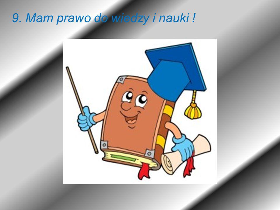 9. Mam prawo do wiedzy i nauki !