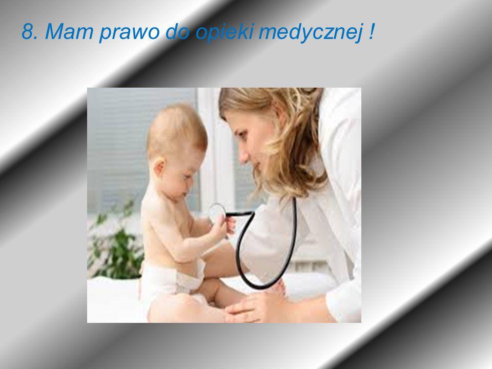 8. Mam prawo do opieki medycznej !