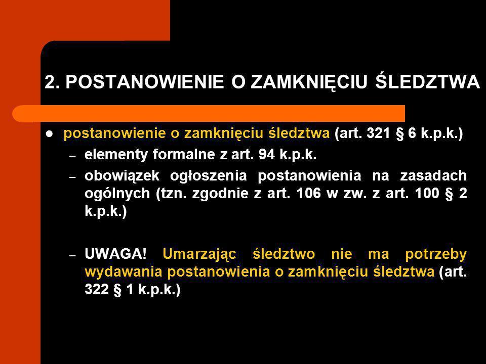 2.POSTANOWIENIE O ZAMKNIĘCIU ŚLEDZTWA postanowienie o zamknięciu śledztwa (art.