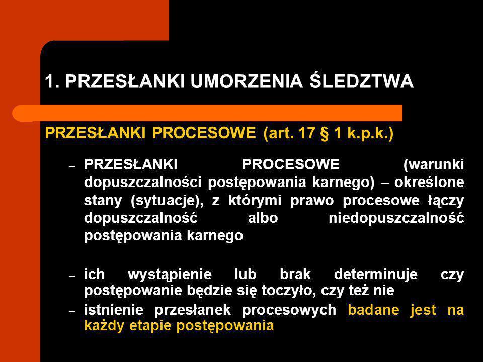 1.PRZESŁANKI UMORZENIA ŚLEDZTWA PRZESŁANKI PROCESOWE (art.