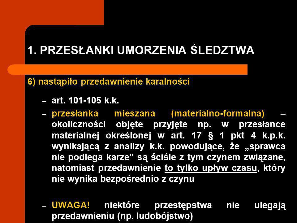 1.PRZESŁANKI UMORZENIA ŚLEDZTWA 6) nastąpiło przedawnienie karalności – art.