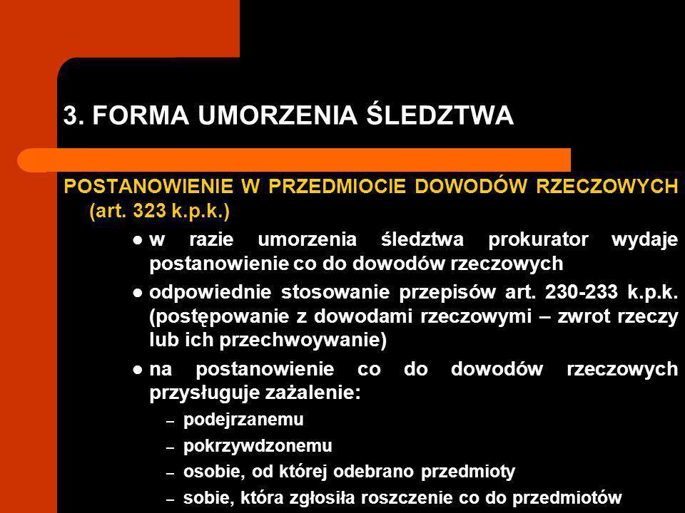 3.FORMA UMORZENIA ŚLEDZTWA POSTANOWIENIE W PRZEDMIOCIE DOWODÓW RZECZOWYCH (art.