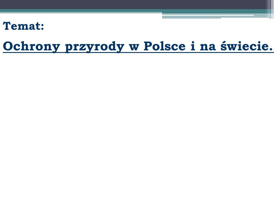 Temat: Ochrony przyrody w Polsce i na świecie.