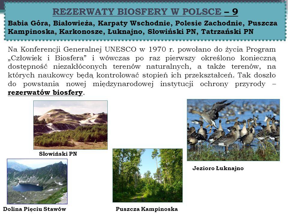 REZERWATY BIOSFERY W POLSCE – 9 Babia Góra, Białowieża, Karpaty Wschodnie, Polesie Zachodnie, Puszcza Kampinoska, Karkonosze, Łuknajno, Słowiński PN, Tatrzański PN Na Konferencji Generalnej UNESCO w 1970 r.