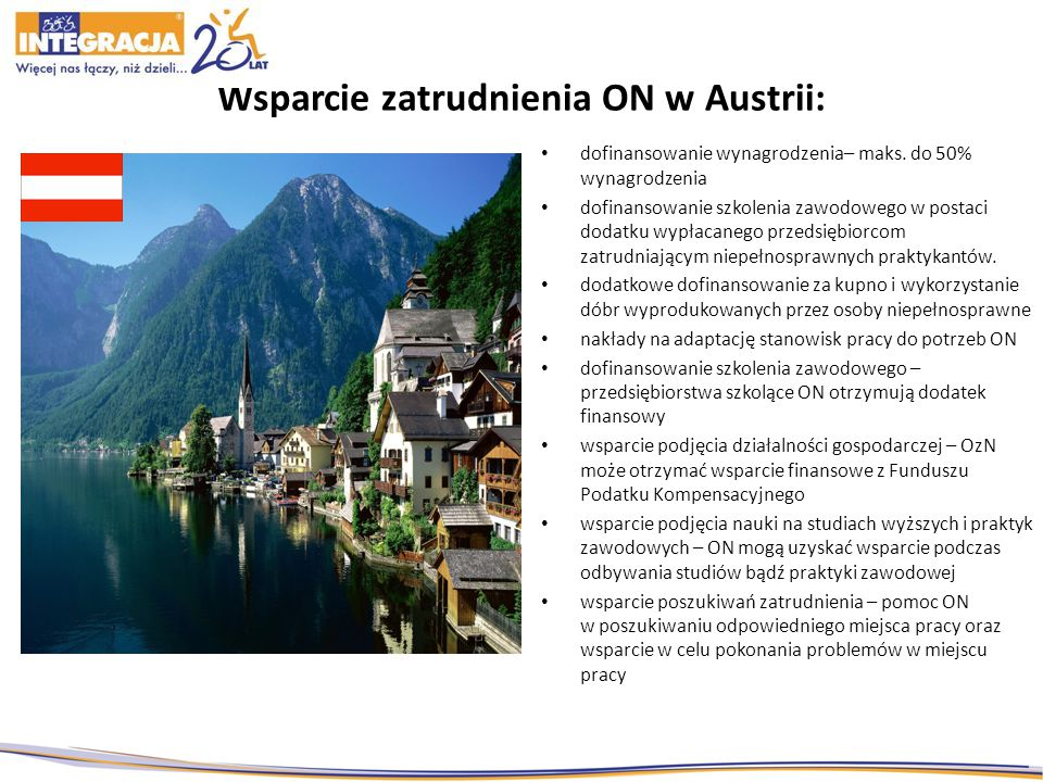 Wsparcie zatrudnienia ON w Austrii: dofinansowanie wynagrodzenia– maks. do 50% wynagrodzenia dofinansowanie szkolenia zawodowego w postaci dodatku wyp