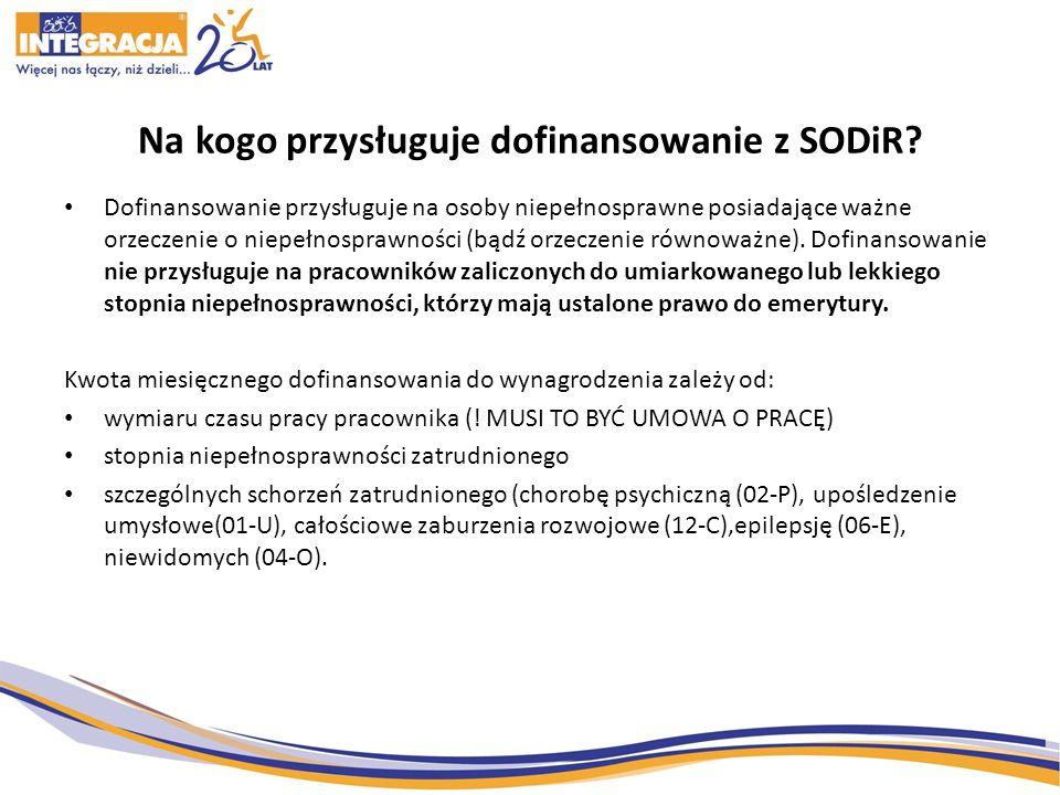 Na kogo przysługuje dofinansowanie z SODiR? Dofinansowanie przysługuje na osoby niepełnosprawne posiadające ważne orzeczenie o niepełnosprawności (bąd