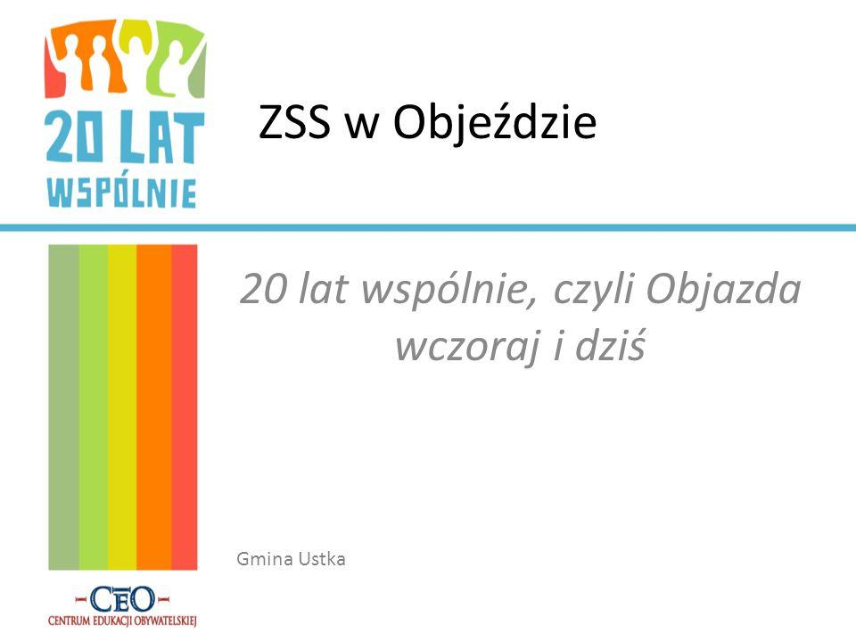 20 lat wspólnie, czyli Objazda wczoraj i dziś Gmina Ustka ZSS w Objeździe