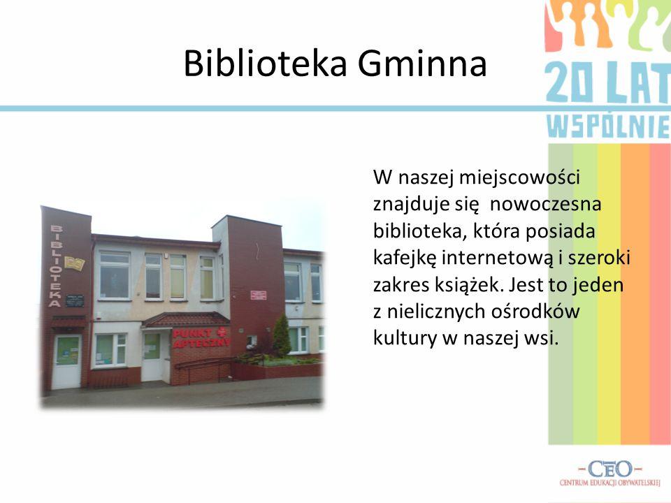 Biblioteka Gminna W naszej miejscowości znajduje się nowoczesna biblioteka, która posiada kafejkę internetową i szeroki zakres książek. Jest to jeden