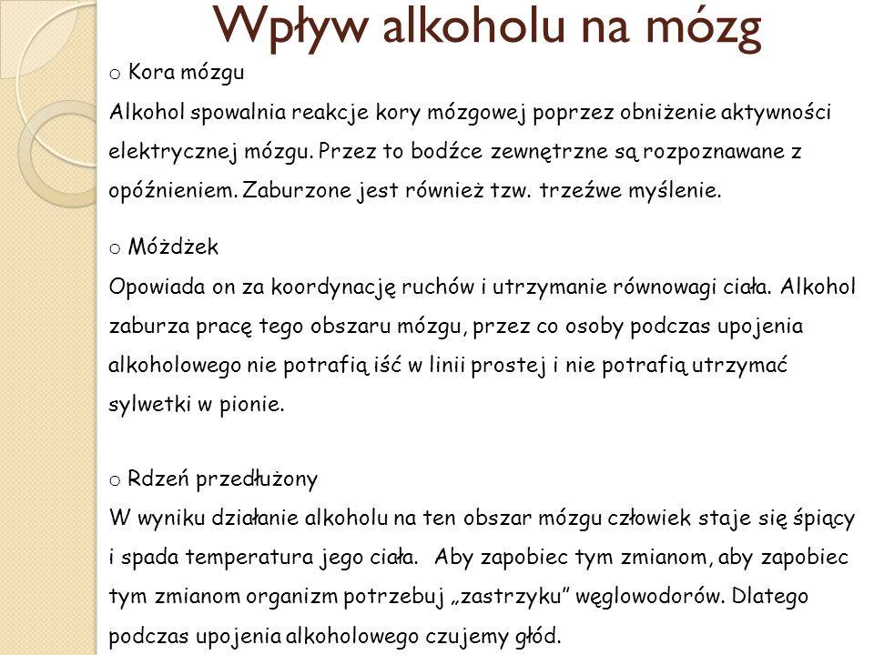 Wpływ alkoholu na mózg o Kora mózgu Alkohol spowalnia reakcje kory mózgowej poprzez obniżenie aktywności elektrycznej mózgu. Przez to bodźce zewnętrzn
