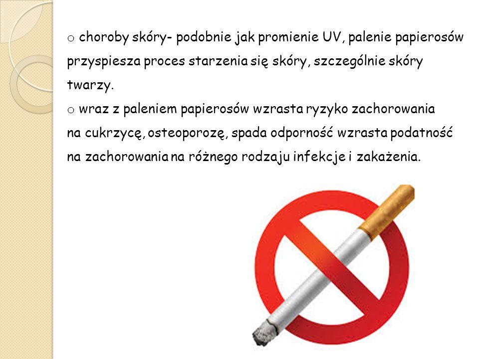 o choroby skóry- podobnie jak promienie UV, palenie papierosów przyspiesza proces starzenia się skóry, szczególnie skóry twarzy. o wraz z paleniem pap