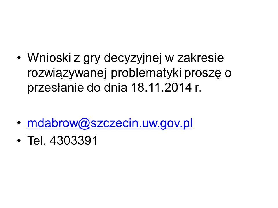 Wnioski z gry decyzyjnej w zakresie rozwiązywanej problematyki proszę o przesłanie do dnia 18.11.2014 r.