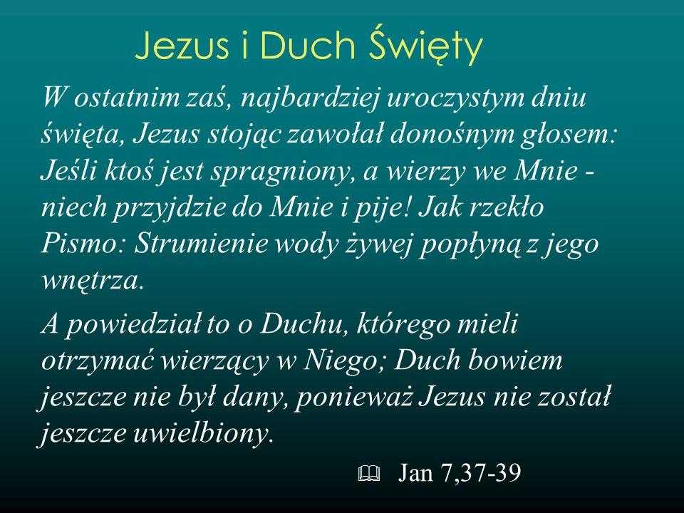 W ostatnim zaś, najbardziej uroczystym dniu święta, Jezus stojąc zawołał donośnym głosem: Jeśli ktoś jest spragniony, a wierzy we Mnie - niech przyjdz