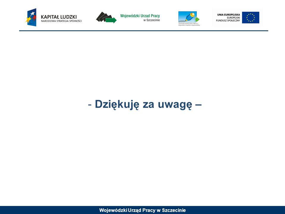 Wojewódzki Urząd Pracy w Szczecinie - Dziękuję za uwagę –