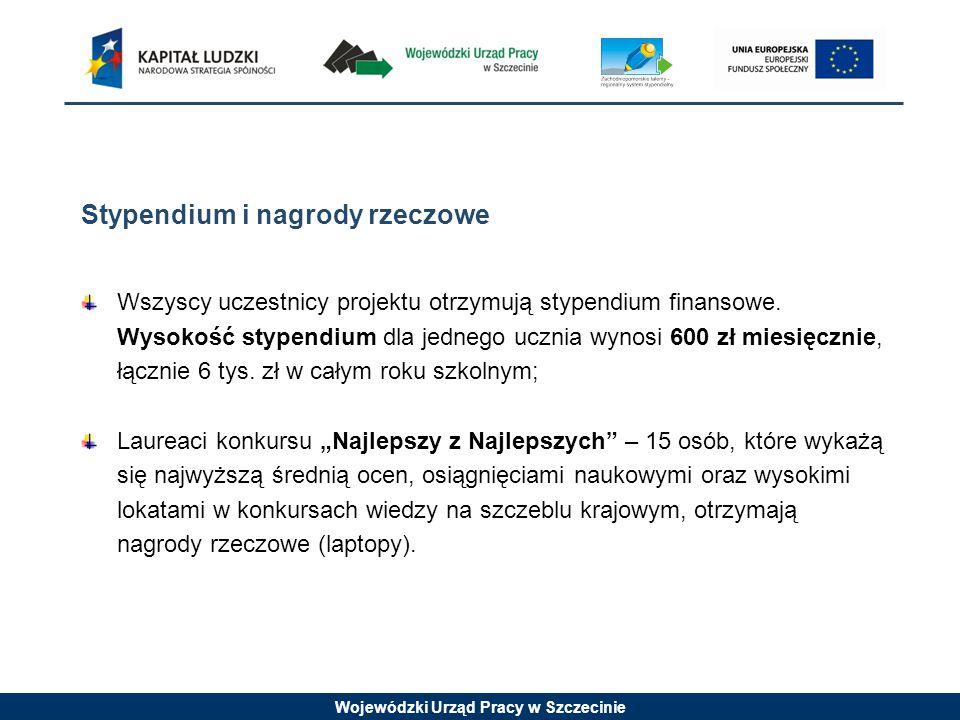 Wojewódzki Urząd Pracy w Szczecinie Stypendium i nagrody rzeczowe Wszyscy uczestnicy projektu otrzymują stypendium finansowe.