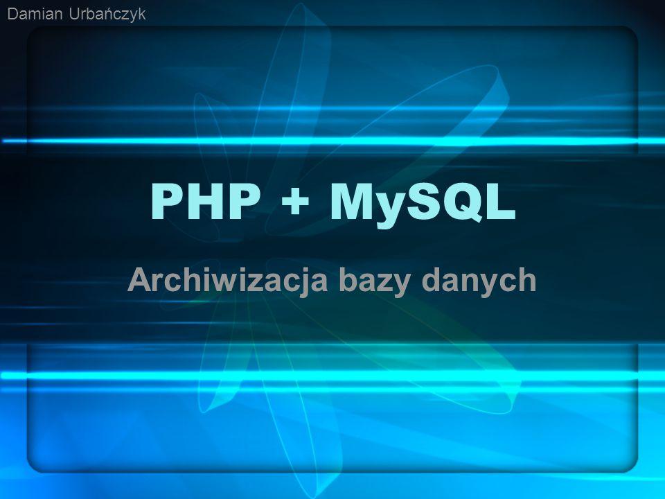 PHP + MySQL Archiwizacja bazy danych Damian Urbańczyk