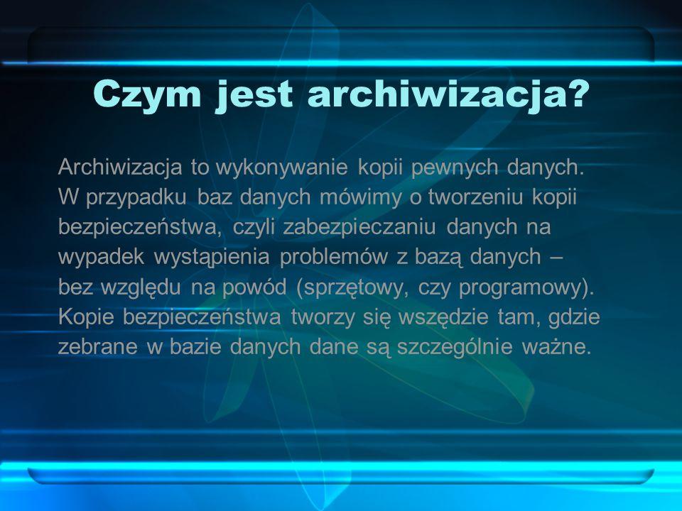 Czym jest archiwizacja.Archiwizacja to wykonywanie kopii pewnych danych.