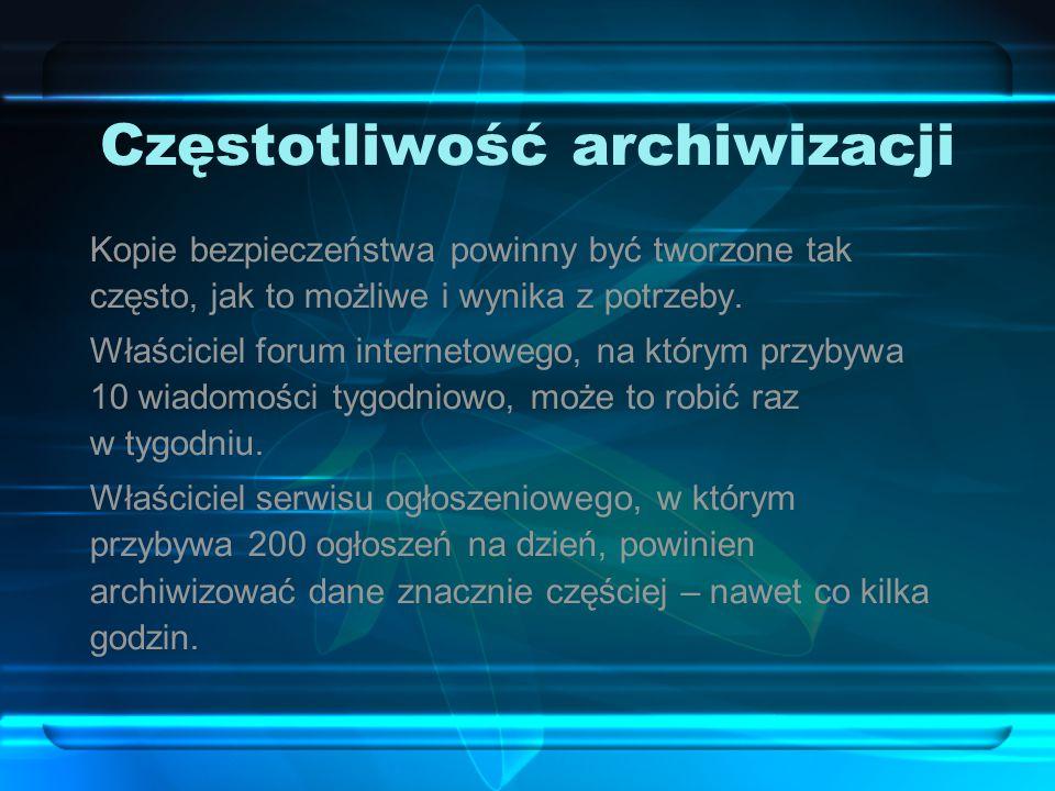 Częstotliwość archiwizacji Kopie bezpieczeństwa powinny być tworzone tak często, jak to możliwe i wynika z potrzeby.