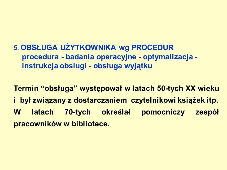"""5. OBSŁUGA UŻYTKOWNIKA wg PROCEDUR procedura - badania operacyjne - optymalizacja - instrukcja obsługi - obsługa wyjątku Termin """"obsługa"""" występował w"""