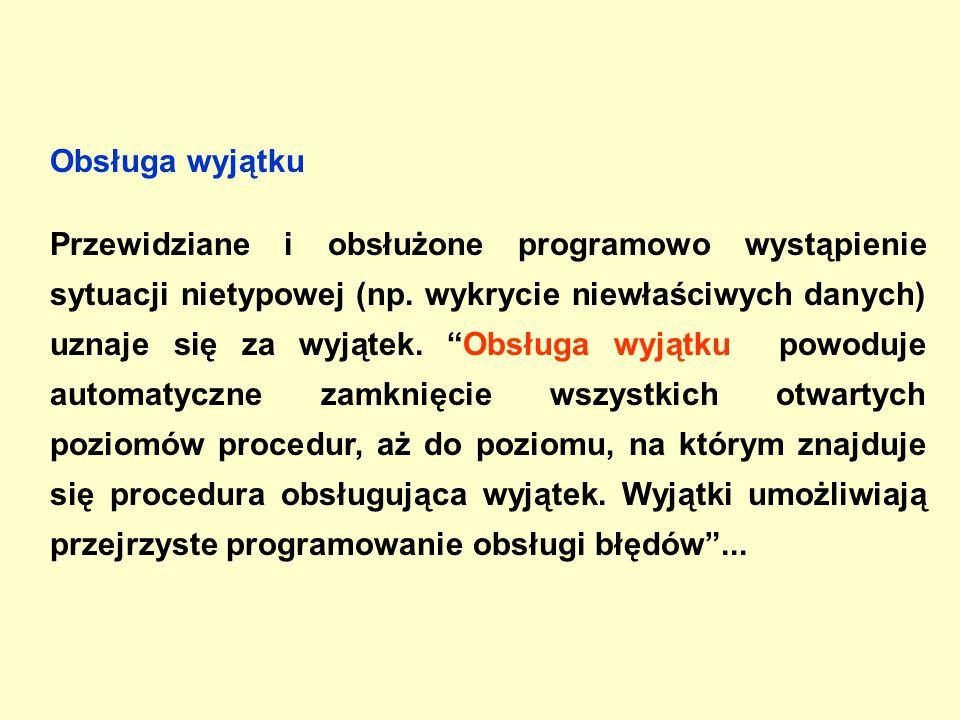 Obsługa wyjątku Przewidziane i obsłużone programowo wystąpienie sytuacji nietypowej (np.