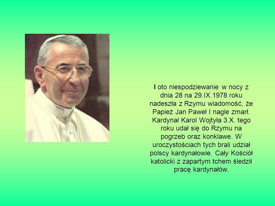 I oto niespodziewanie w nocy z dnia 28 na 29.IX.1978 roku nadeszła z Rzymu wiadomość, że Papież Jan Paweł I nagle zmarł.