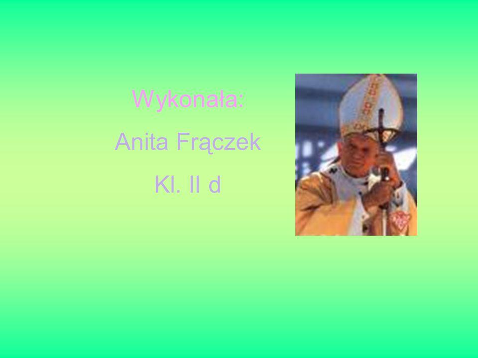 Wykonała: Anita Frączek Kl. II d