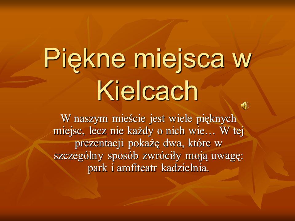 Piękne miejsca w Kielcach W naszym mieście jest wiele pięknych miejsc, lecz nie każdy o nich wie… W tej prezentacji pokażę dwa, które w szczególny spo
