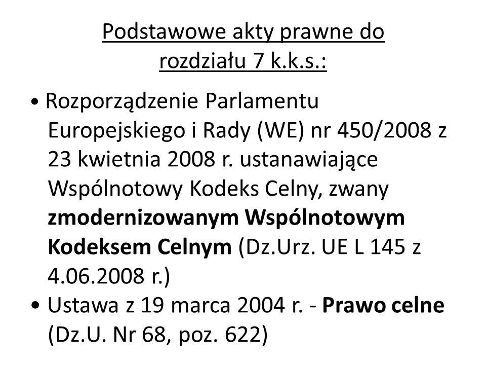 Podstawowe akty prawne do rozdziału 7 k.k.s.: Rozporządzenie Parlamentu Europejskiego i Rady (WE) nr 450/2008 z 23 kwietnia 2008 r. ustanawiające Wspó