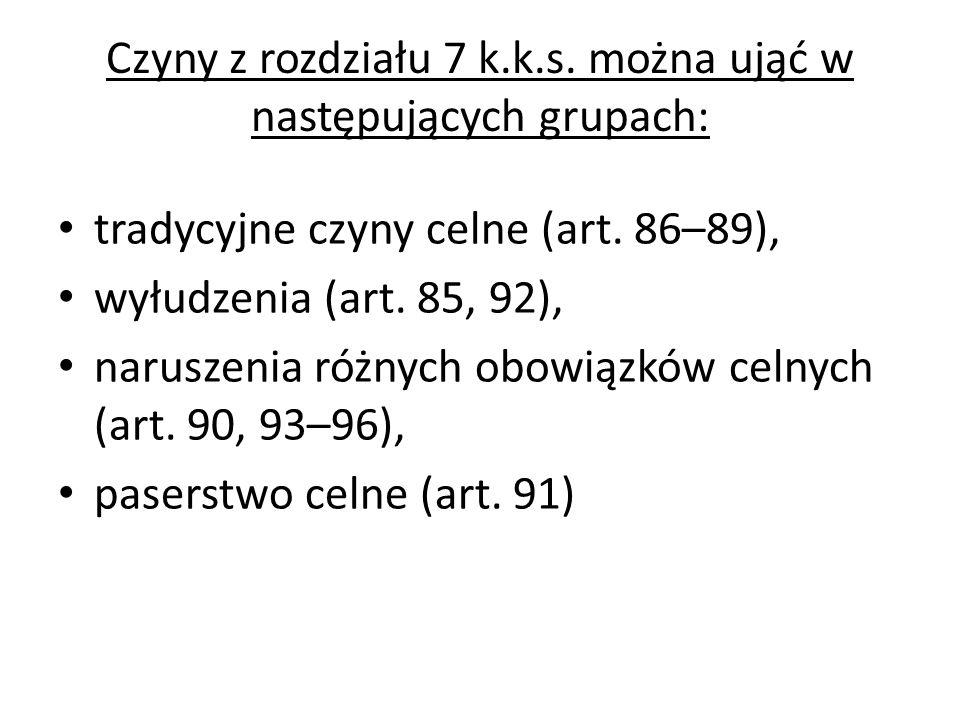 Czyny z rozdziału 7 k.k.s. można ująć w następujących grupach: tradycyjne czyny celne (art. 86–89), wyłudzenia (art. 85, 92), naruszenia różnych obowi