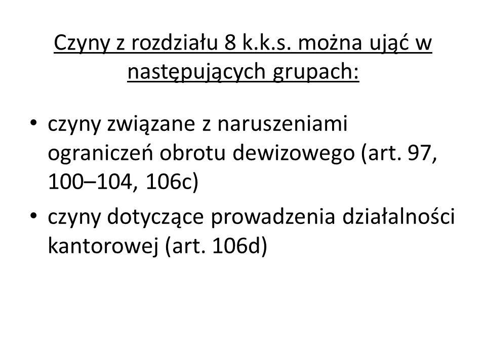 Czyny z rozdziału 8 k.k.s. można ująć w następujących grupach: czyny związane z naruszeniami ograniczeń obrotu dewizowego (art. 97, 100–104, 106c) czy