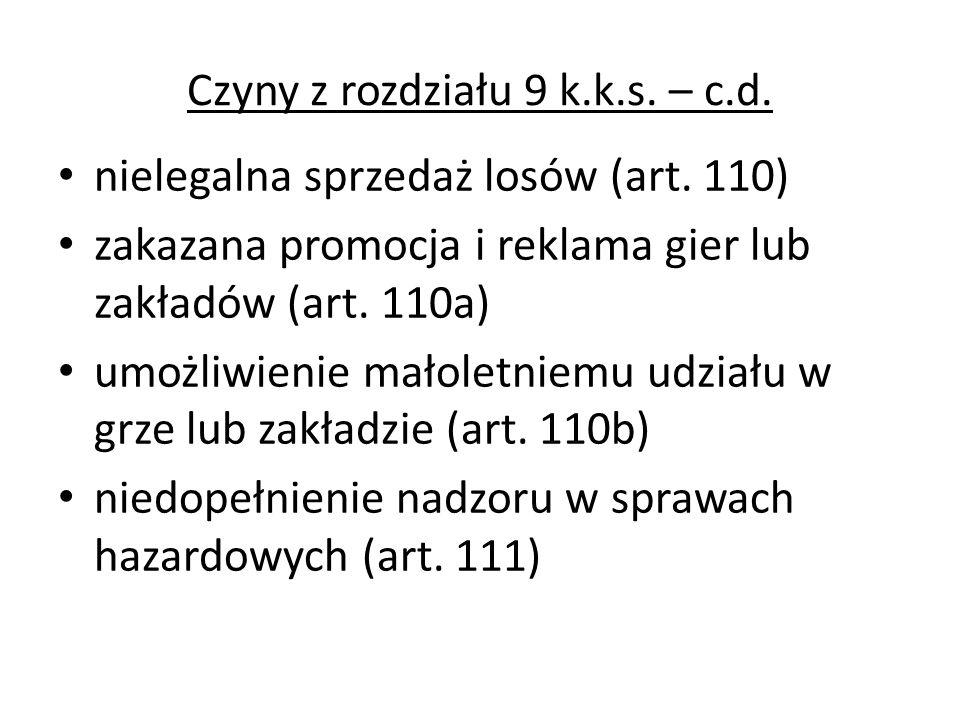 Czyny z rozdziału 9 k.k.s. – c.d. nielegalna sprzedaż losów (art. 110) zakazana promocja i reklama gier lub zakładów (art. 110a) umożliwienie małoletn