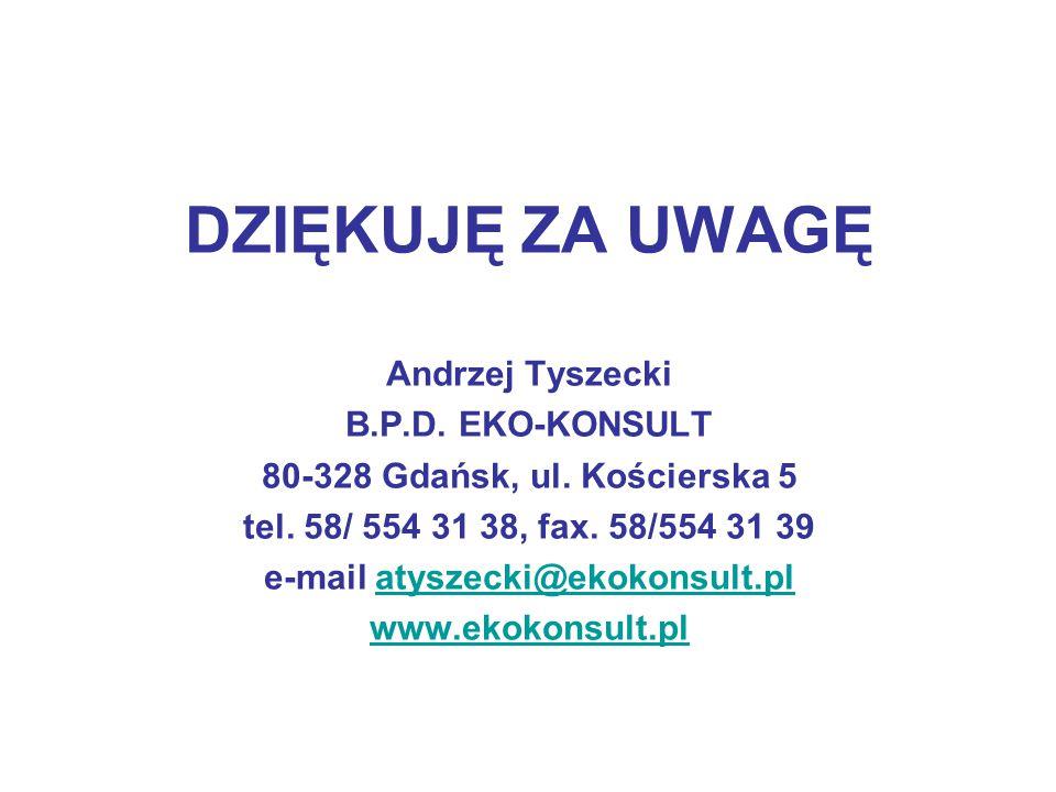 DZIĘKUJĘ ZA UWAGĘ Andrzej Tyszecki B.P.D. EKO-KONSULT 80-328 Gdańsk, ul.