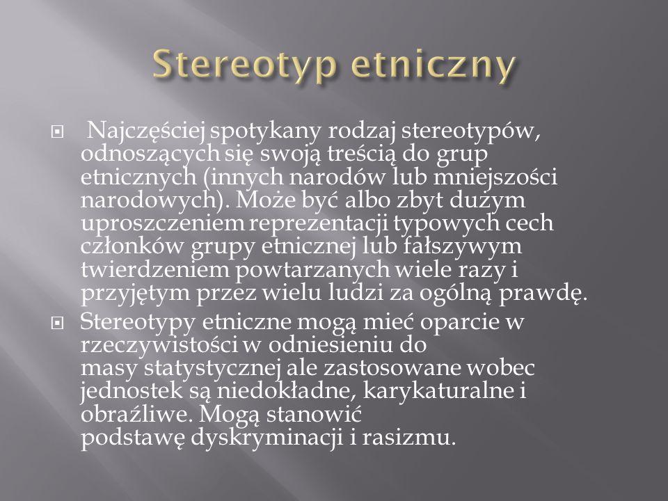  Najczęściej spotykany rodzaj stereotypów, odnoszących się swoją treścią do grup etnicznych (innych narodów lub mniejszości narodowych). Może być alb