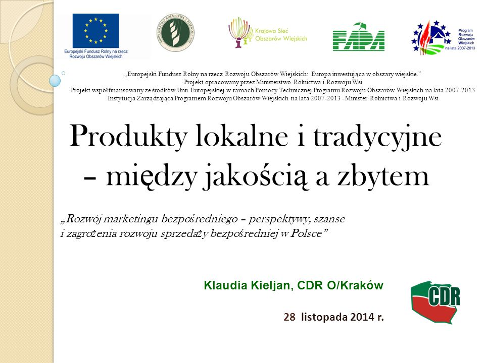 """Klaudia Kieljan, CDR O/Kraków Produkty lokalne i tradycyjne – mi ę dzy jako ś ci ą a zbytem 28 listopada 2014 r. """"Rozwój marketingu bezpo ś redniego –"""