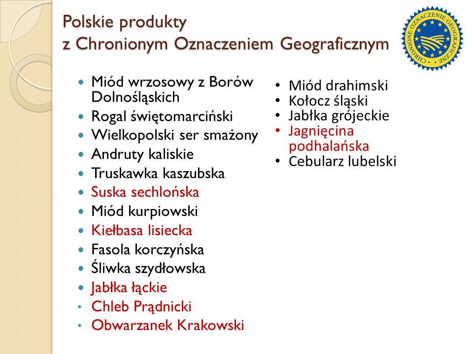 Polskie produkty z Chronionym Oznaczeniem Geograficznym Miód wrzosowy z Borów Dolnośląskich Rogal świętomarciński Wielkopolski ser smażony Andruty kal